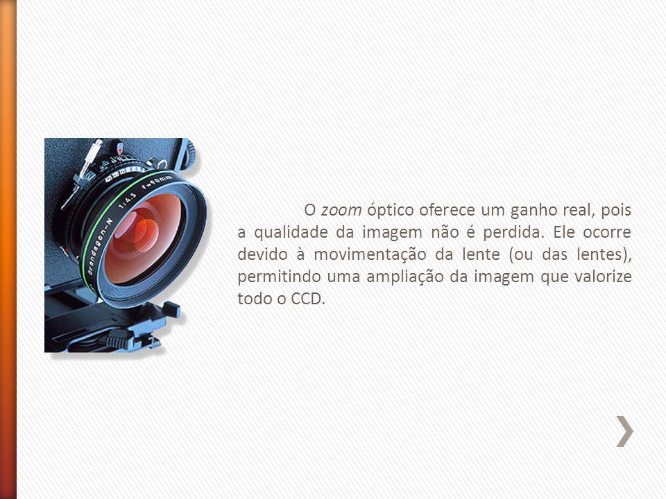 O zoom óptico oferece um ganho real, pois a qualidade da imagem não é perdida.