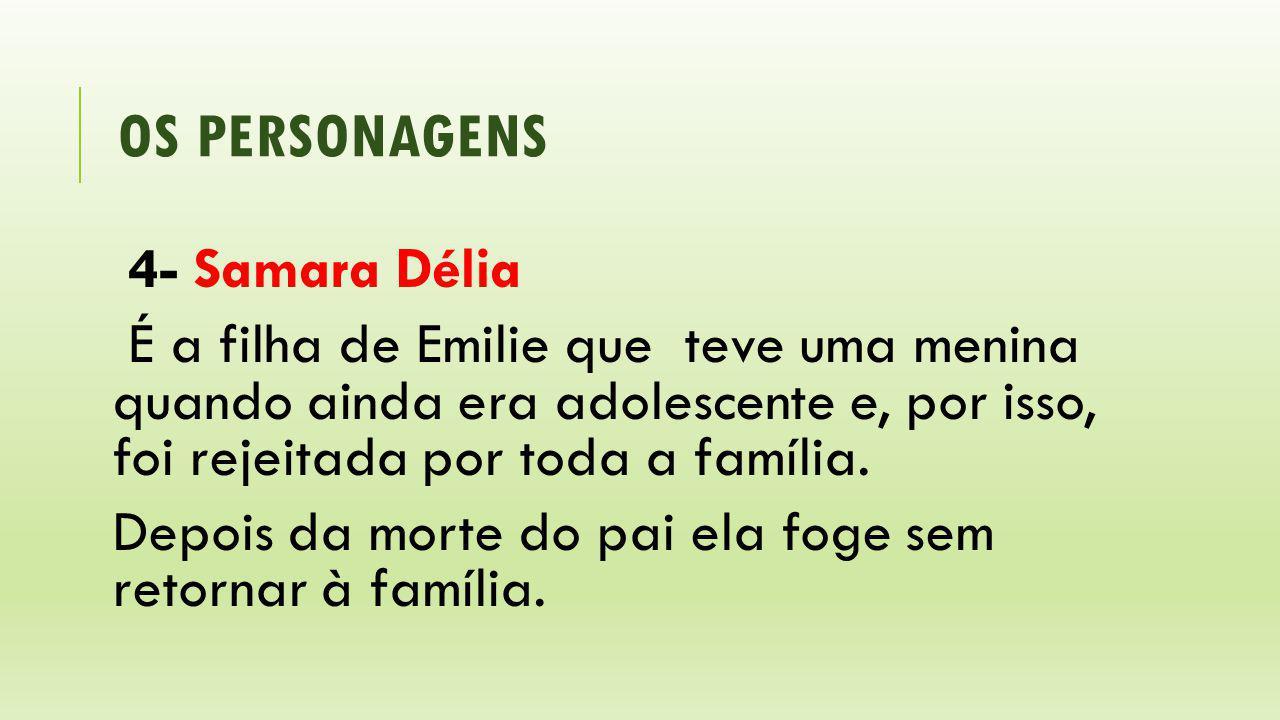 OS PERSONAGENS 4- Samara Délia É a filha de Emilie que teve uma menina quando ainda era adolescente e, por isso, foi rejeitada por toda a família. Dep