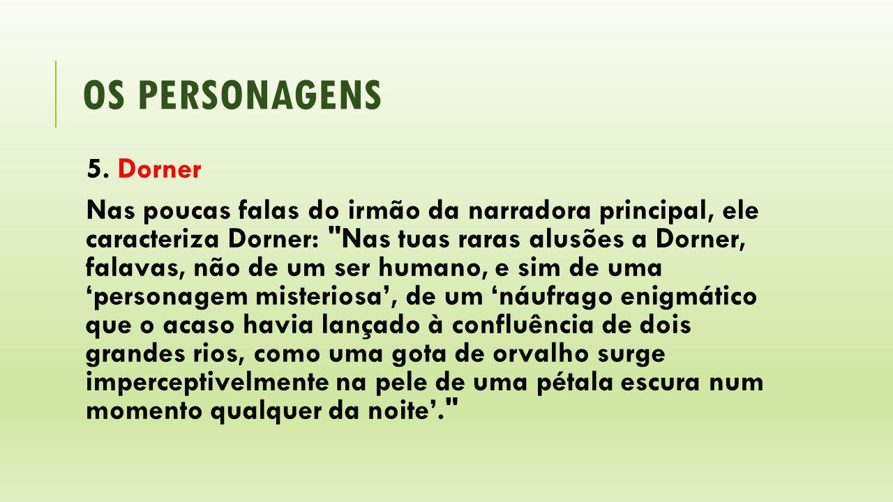 OS PERSONAGENS 5. Dorner Nas poucas falas do irmão da narradora principal, ele caracteriza Dorner: