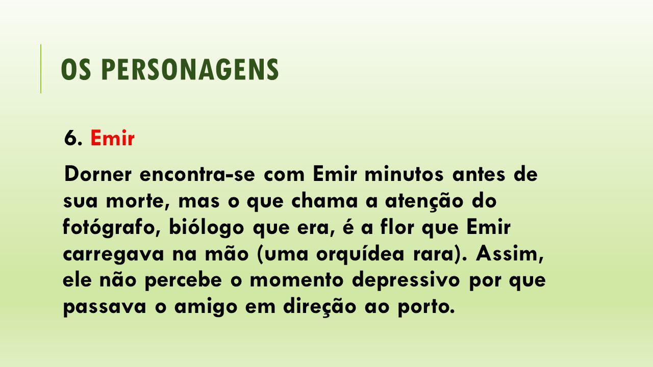 OS PERSONAGENS 6. Emir Dorner encontra-se com Emir minutos antes de sua morte, mas o que chama a atenção do fotógrafo, biólogo que era, é a flor que E