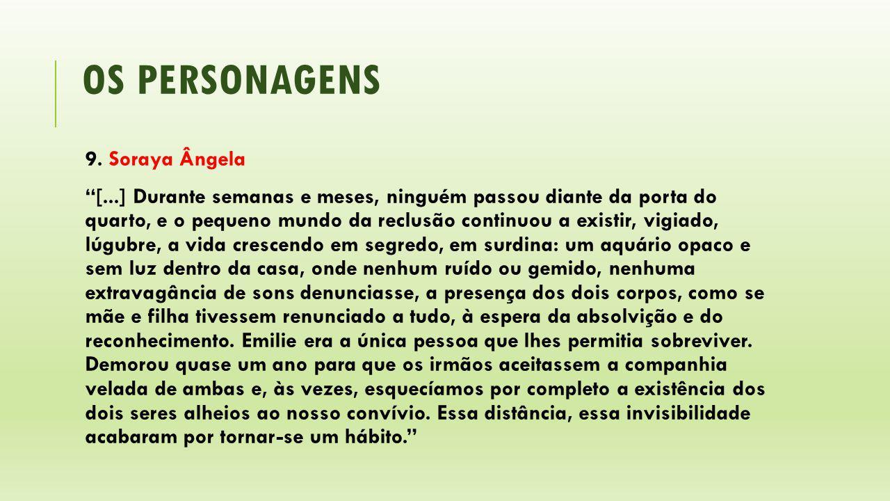 """OS PERSONAGENS 9. Soraya Ângela """"[...] Durante semanas e meses, ninguém passou diante da porta do quarto, e o pequeno mundo da reclusão continuou a ex"""