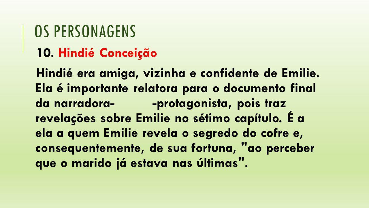OS PERSONAGENS 10. Hindié Conceição Hindié era amiga, vizinha e confidente de Emilie. Ela é importante relatora para o documento final da narradora- -