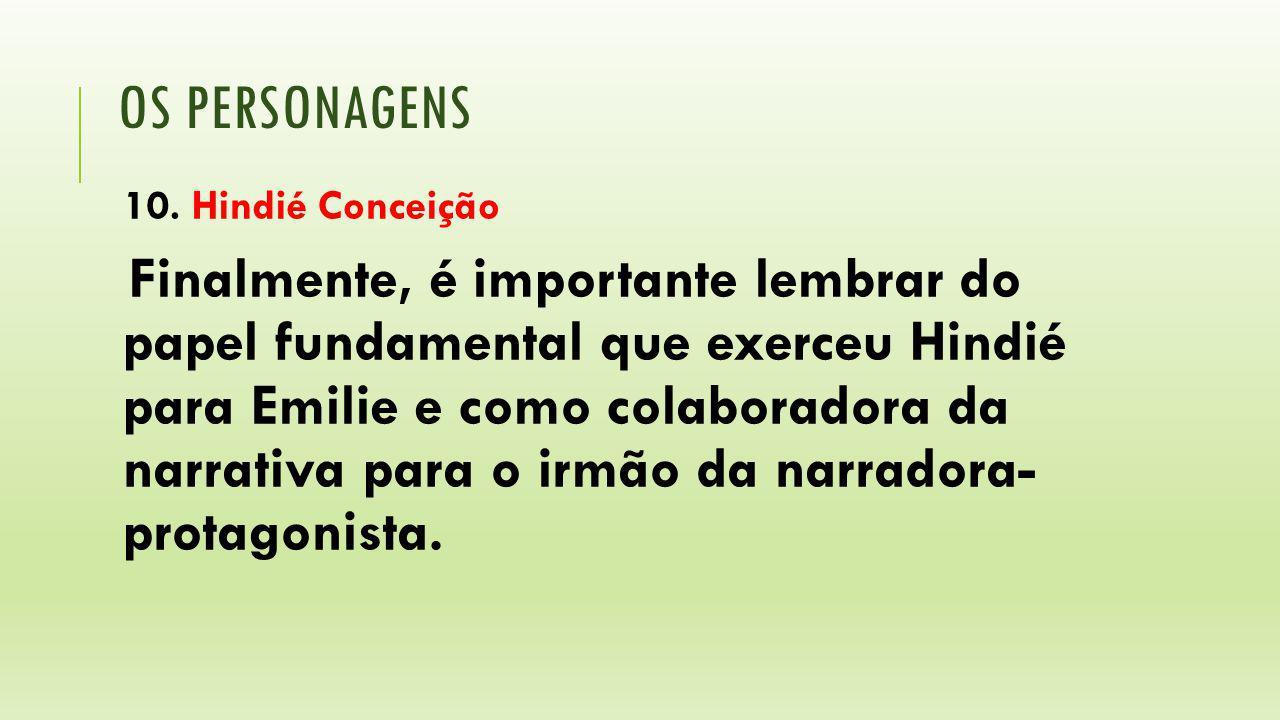 OS PERSONAGENS 10. Hindié Conceição Finalmente, é importante lembrar do papel fundamental que exerceu Hindié para Emilie e como colaboradora da narrat