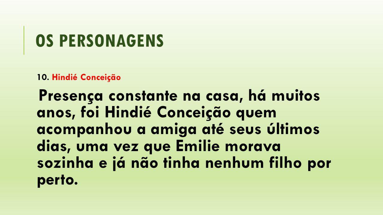 OS PERSONAGENS 10. Hindié Conceição Presença constante na casa, há muitos anos, foi Hindié Conceição quem acompanhou a amiga até seus últimos dias, um
