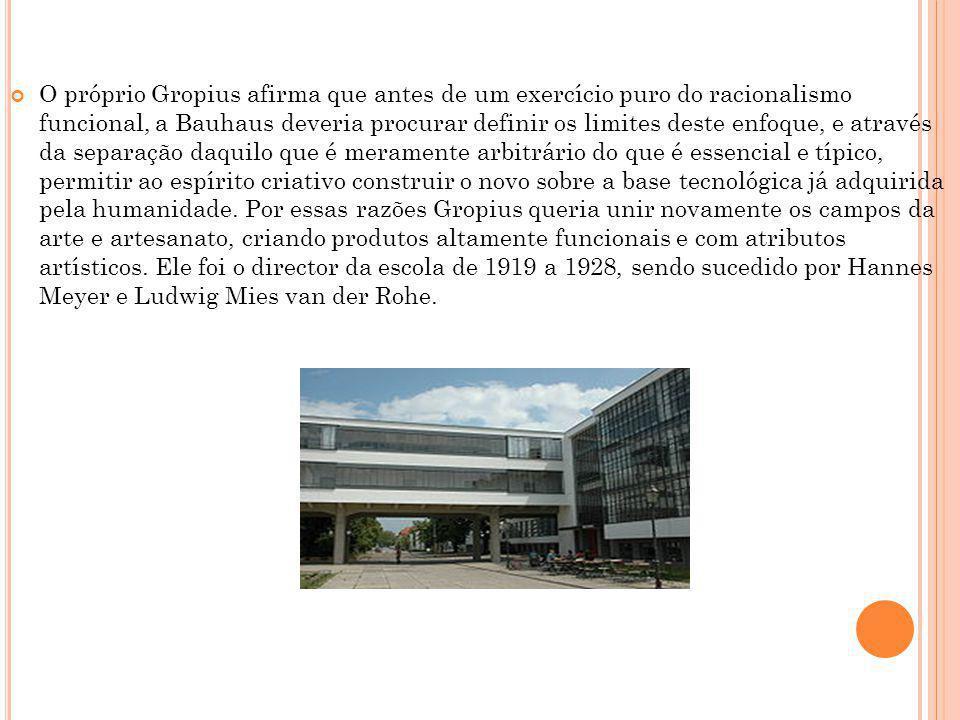 O próprio Gropius afirma que antes de um exercício puro do racionalismo funcional, a Bauhaus deveria procurar definir os limites deste enfoque, e atra