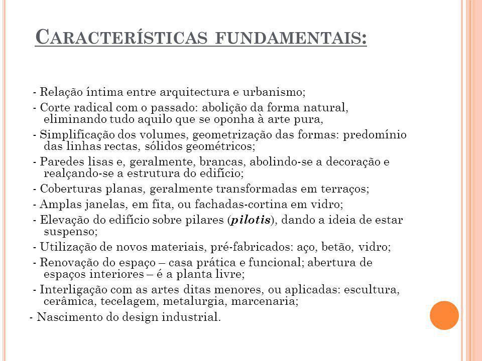 C ARACTERÍSTICAS FUNDAMENTAIS : - Relação íntima entre arquitectura e urbanismo; - Corte radical com o passado: abolição da forma natural, eliminando