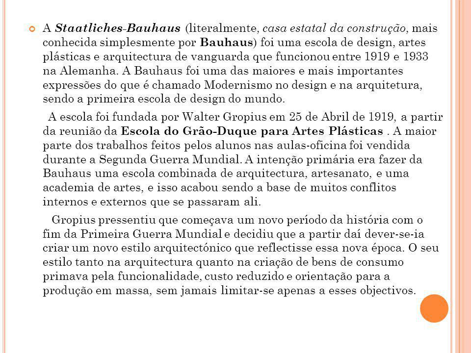 A Staatliches-Bauhaus (literalmente, casa estatal da construção, mais conhecida simplesmente por Bauhaus ) foi uma escola de design, artes plásticas e