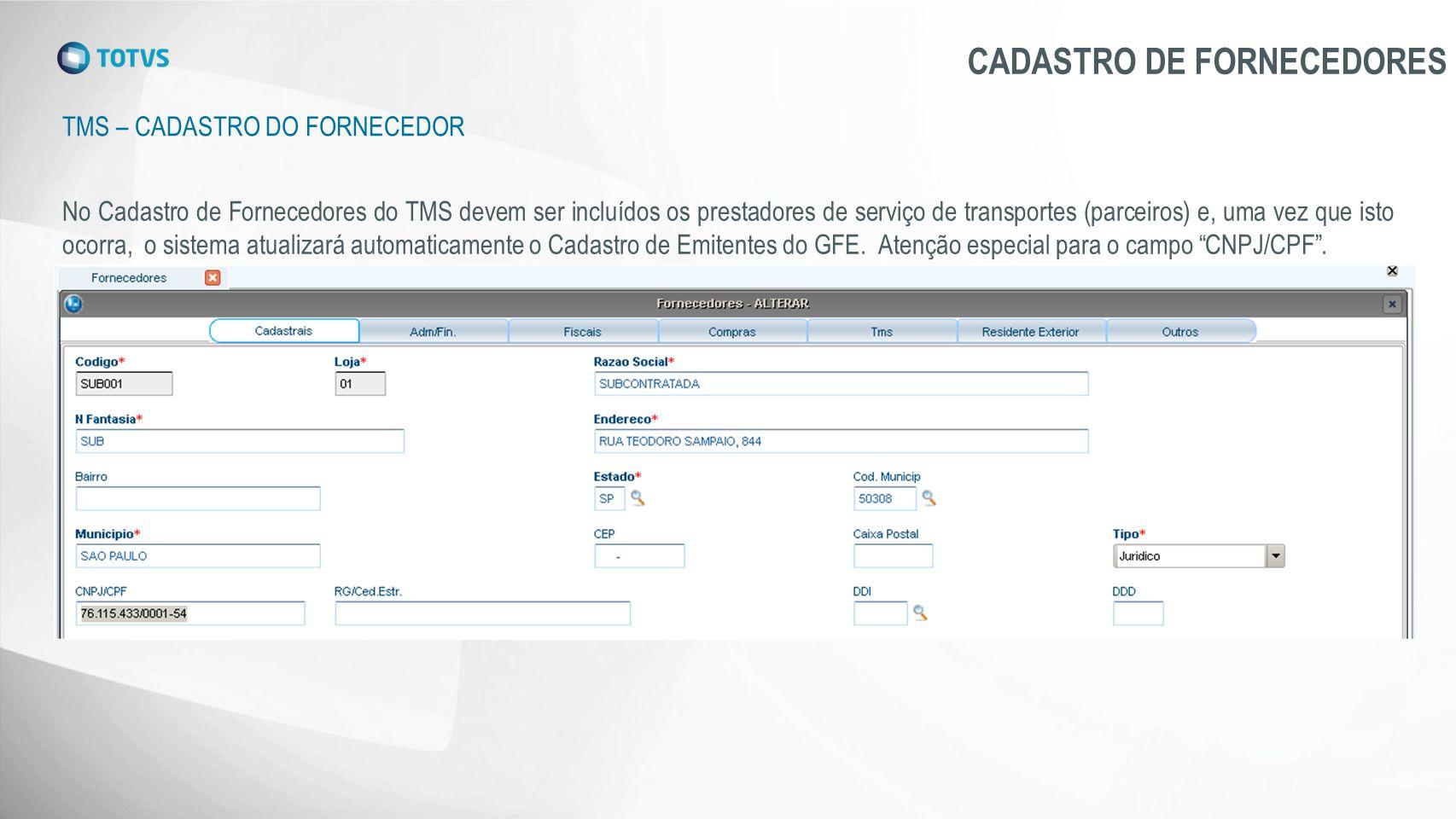 TMS – CADASTRO DO FORNECEDOR CADASTRO DE FORNECEDORES No Cadastro de Fornecedores do TMS devem ser incluídos os prestadores de serviço de transportes