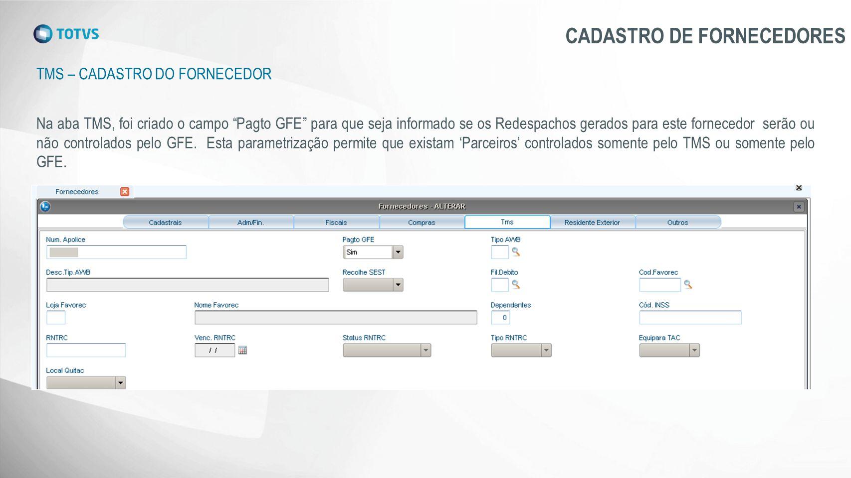 """TMS – CADASTRO DO FORNECEDOR CADASTRO DE FORNECEDORES Na aba TMS, foi criado o campo """"Pagto GFE"""" para que seja informado se os Redespachos gerados par"""