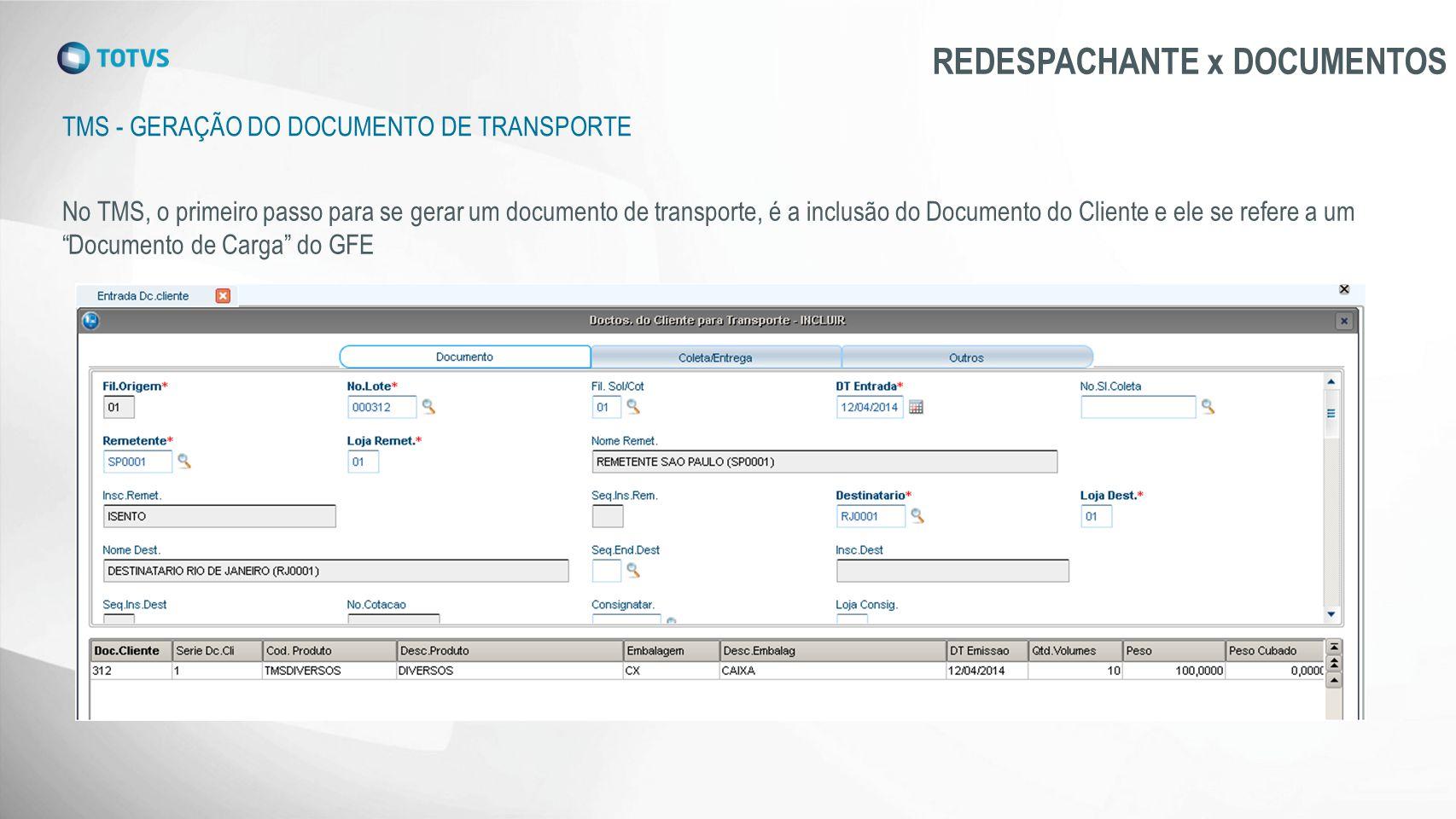 TMS - GERAÇÃO DO DOCUMENTO DE TRANSPORTE REDESPACHANTE x DOCUMENTOS No TMS, o primeiro passo para se gerar um documento de transporte, é a inclusão do