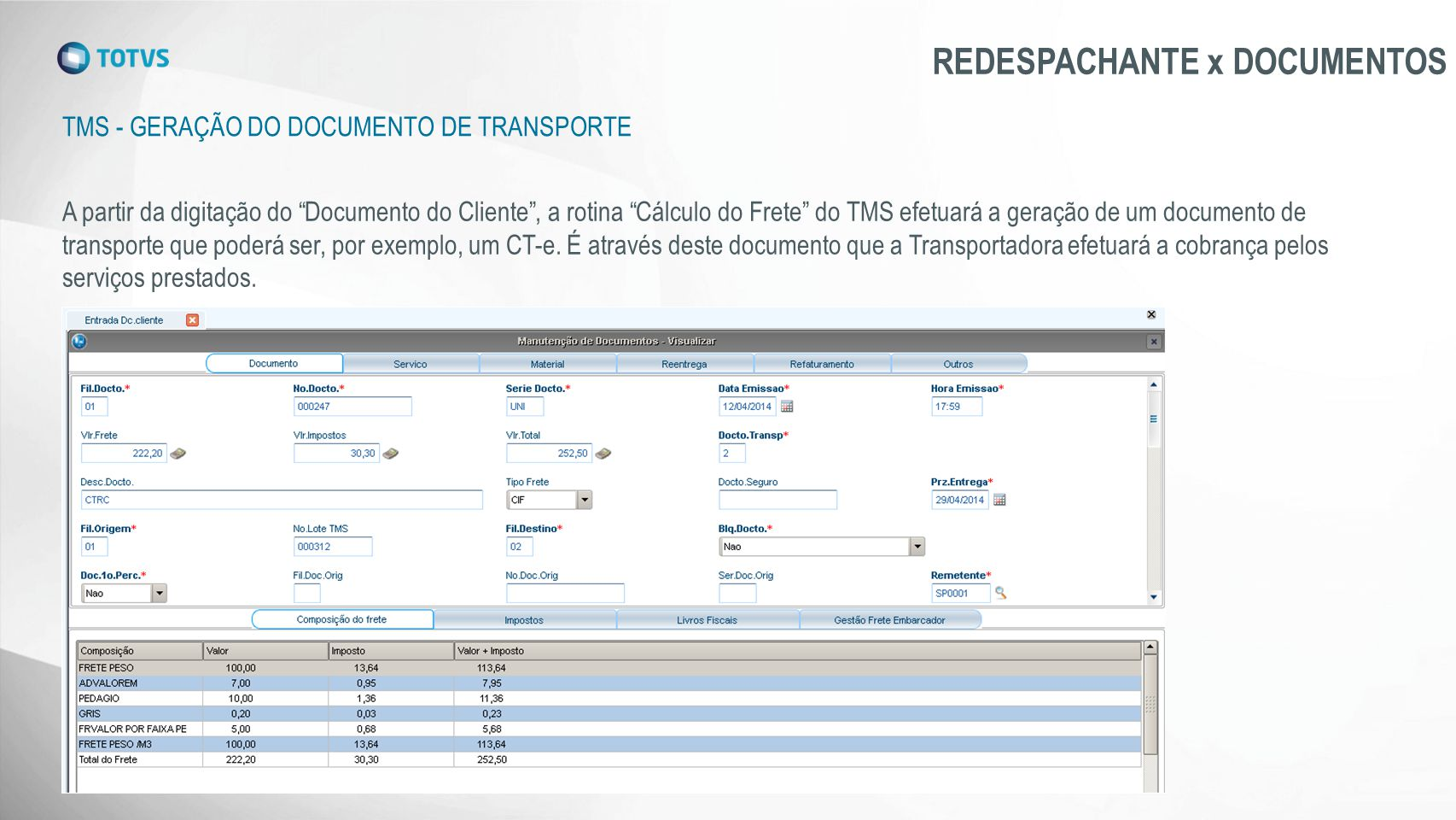 "TMS - GERAÇÃO DO DOCUMENTO DE TRANSPORTE REDESPACHANTE x DOCUMENTOS A partir da digitação do ""Documento do Cliente"", a rotina ""Cálculo do Frete"" do TM"