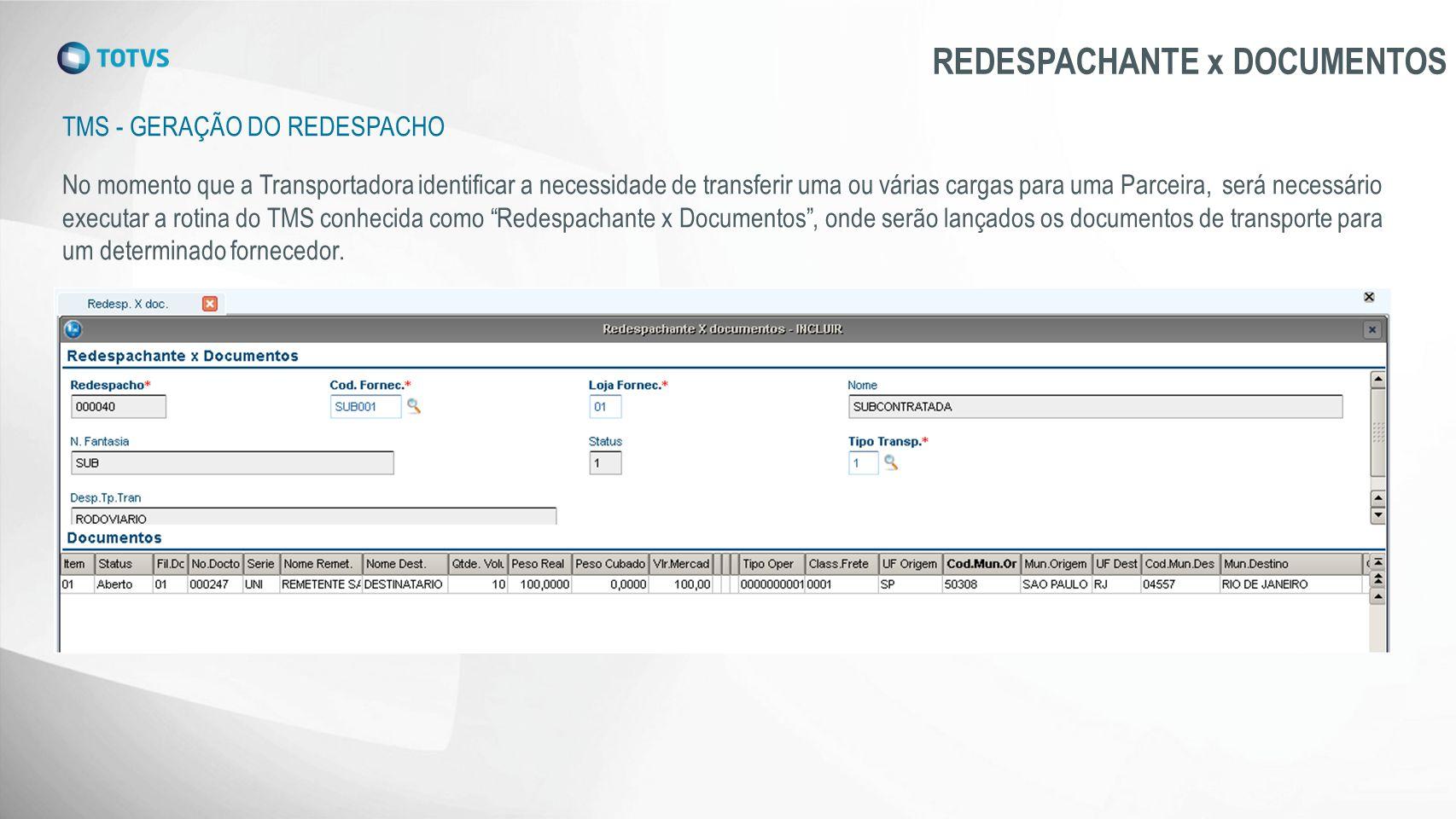 TMS - GERAÇÃO DO REDESPACHO REDESPACHANTE x DOCUMENTOS No momento que a Transportadora identificar a necessidade de transferir uma ou várias cargas pa