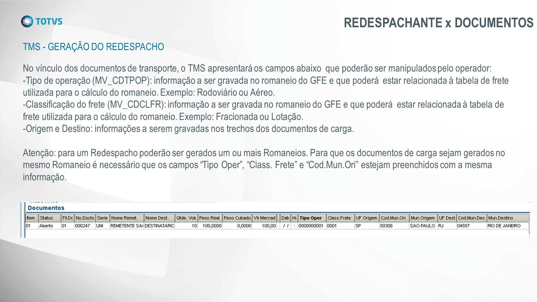 TMS - GERAÇÃO DO REDESPACHO REDESPACHANTE x DOCUMENTOS No vínculo dos documentos de transporte, o TMS apresentará os campos abaixo que poderão ser man