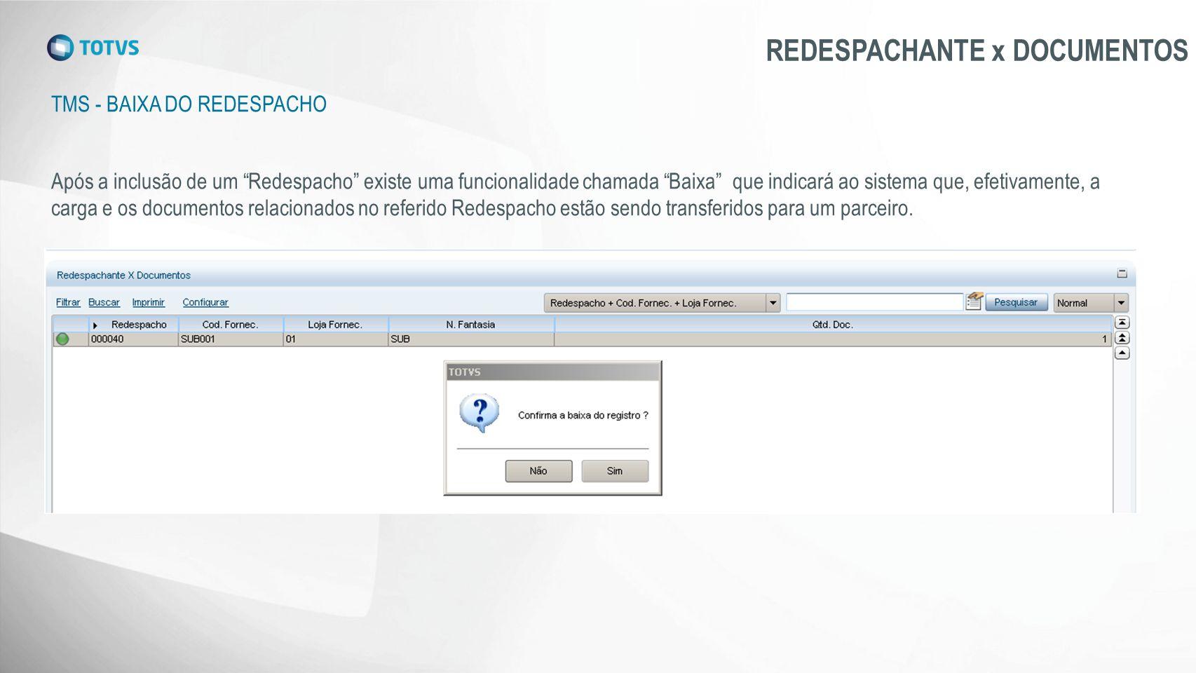 """TMS - BAIXA DO REDESPACHO REDESPACHANTE x DOCUMENTOS Após a inclusão de um """"Redespacho"""" existe uma funcionalidade chamada """"Baixa"""" que indicará ao sist"""