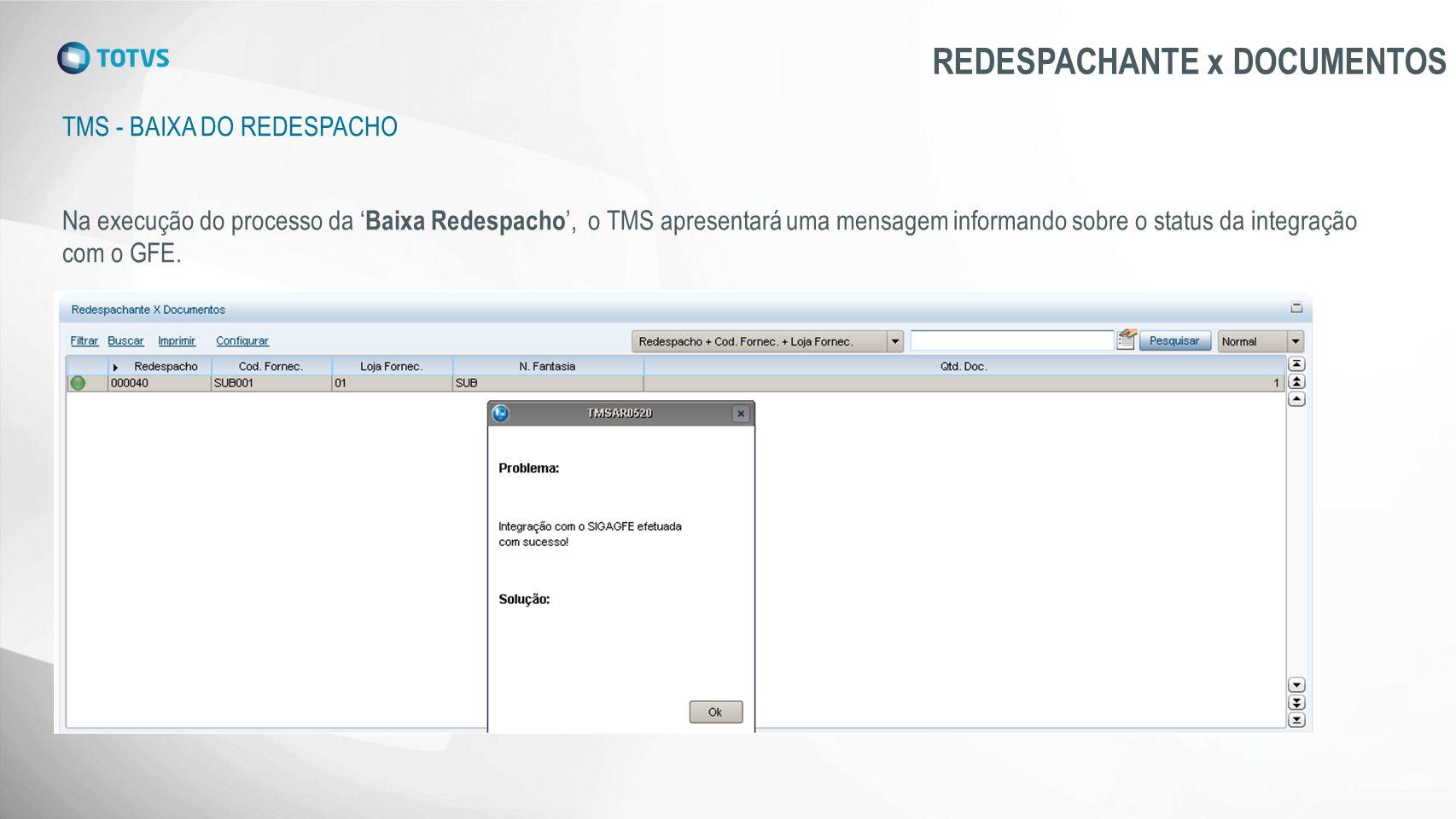 TMS - BAIXA DO REDESPACHO REDESPACHANTE x DOCUMENTOS Na execução do processo da ' Baixa Redespacho ', o TMS apresentará uma mensagem informando sobre