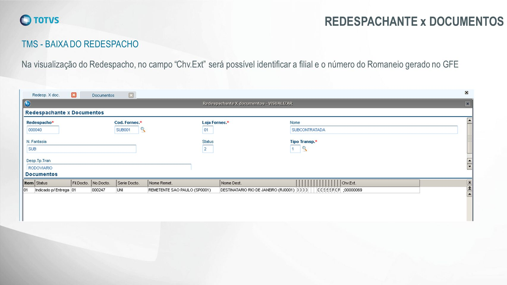 "TMS - BAIXA DO REDESPACHO REDESPACHANTE x DOCUMENTOS Na visualização do Redespacho, no campo ""Chv.Ext"" será possível identificar a filial e o número d"