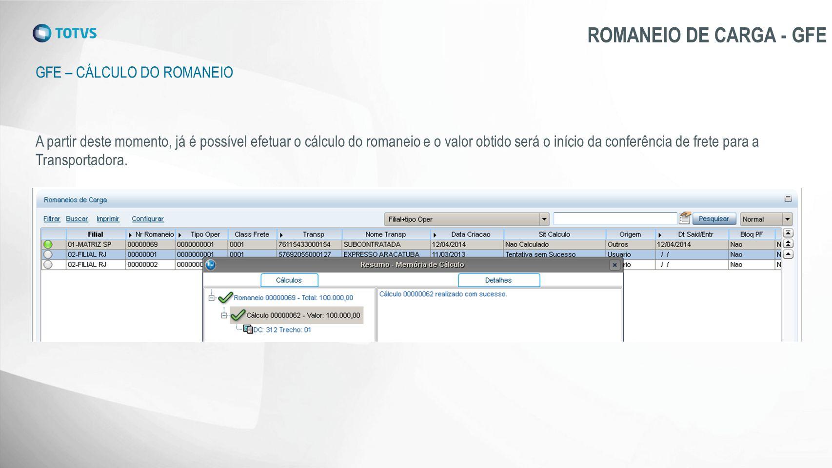 GFE – CÁLCULO DO ROMANEIO ROMANEIO DE CARGA - GFE A partir deste momento, já é possível efetuar o cálculo do romaneio e o valor obtido será o início d