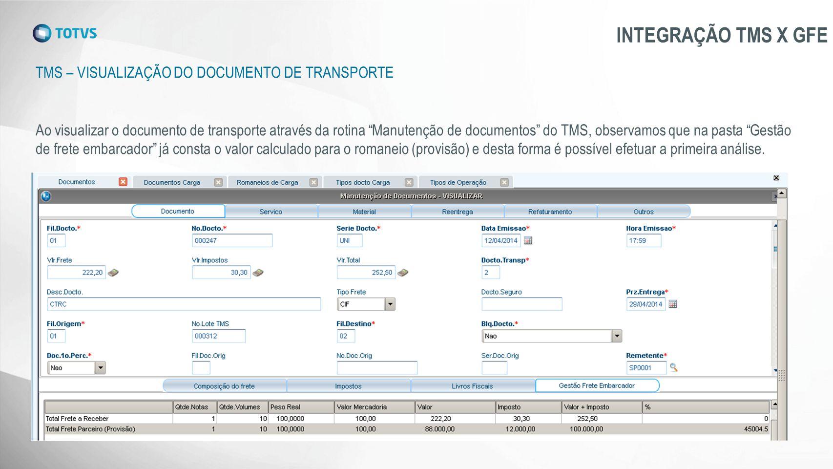 """TMS – VISUALIZAÇÃO DO DOCUMENTO DE TRANSPORTE INTEGRAÇÃO TMS X GFE Ao visualizar o documento de transporte através da rotina """"Manutenção de documentos"""
