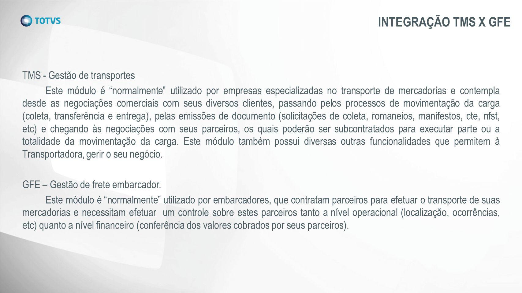 """INTEGRAÇÃO TMS X GFE TMS - Gestão de transportes Este módulo é """"normalmente"""" utilizado por empresas especializadas no transporte de mercadorias e cont"""