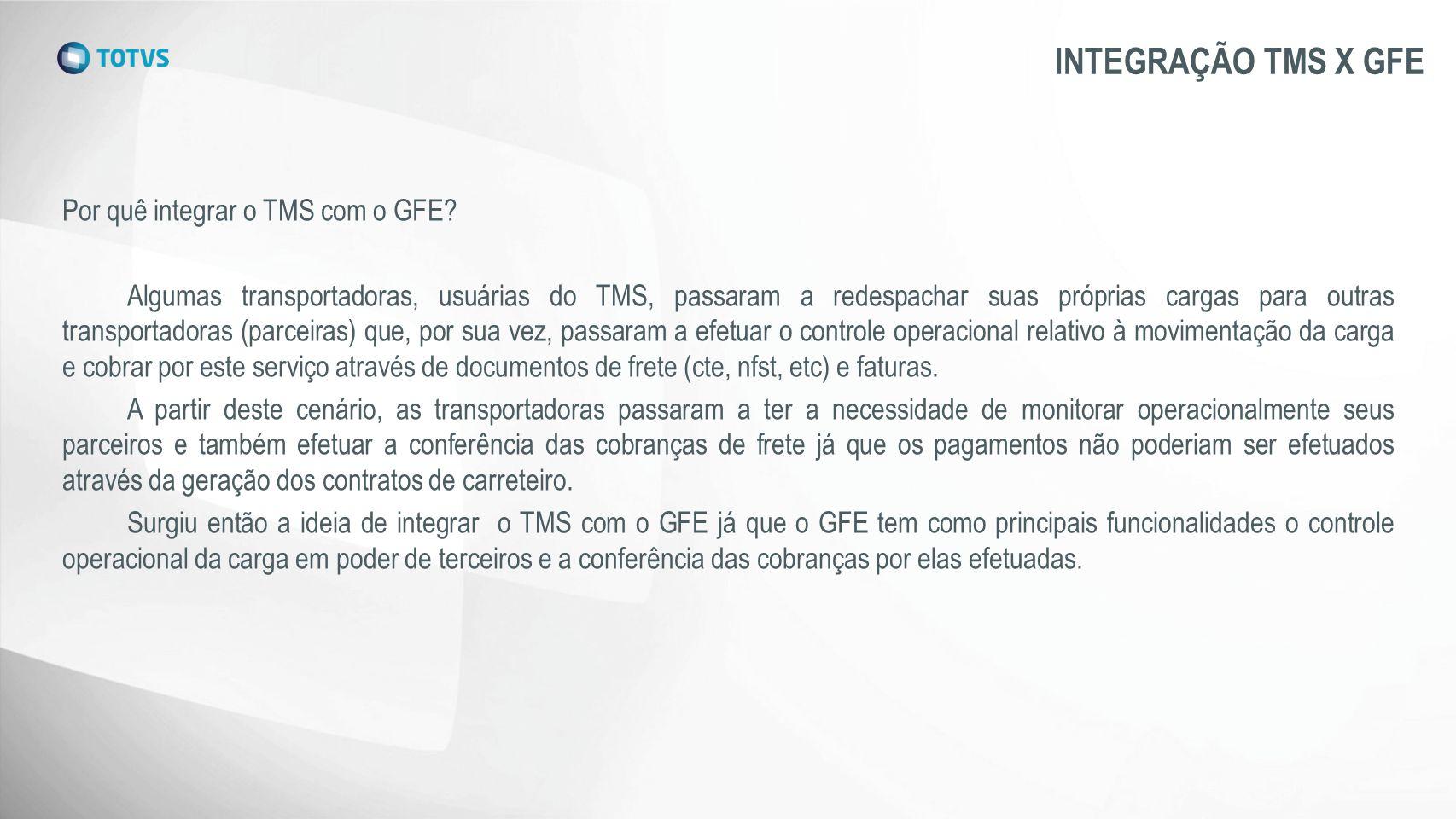 INTEGRAÇÃO TMS X GFE Por quê integrar o TMS com o GFE? Algumas transportadoras, usuárias do TMS, passaram a redespachar suas próprias cargas para outr