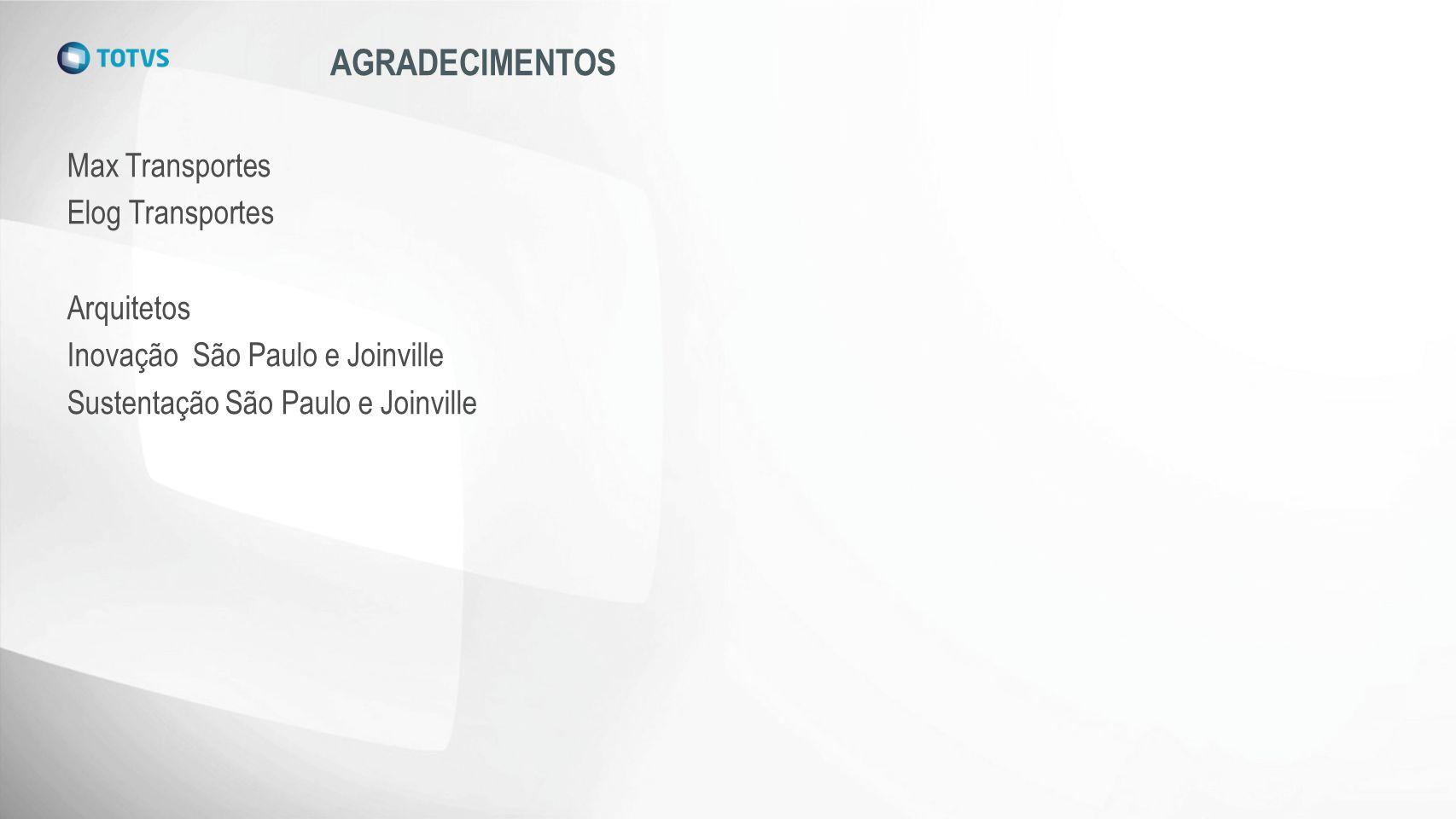 AGRADECIMENTOS Max Transportes Elog Transportes Arquitetos Inovação São Paulo e Joinville Sustentação São Paulo e Joinville