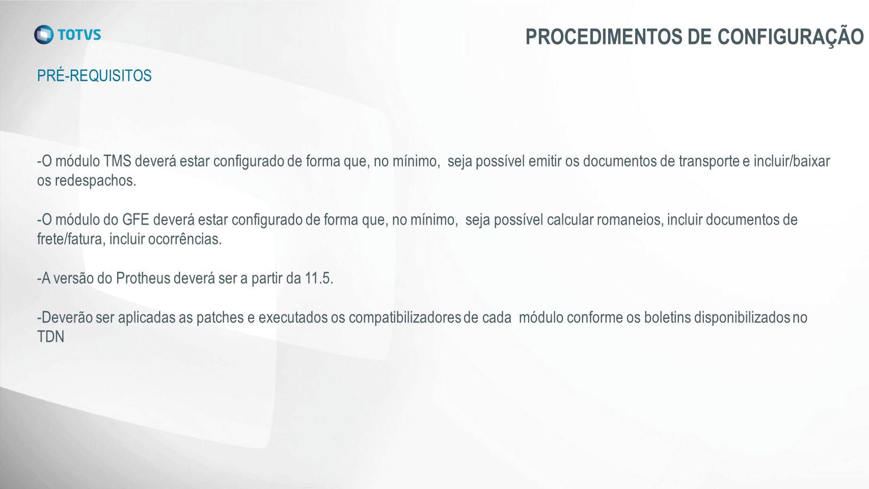 PRÉ-REQUISITOS PROCEDIMENTOS DE CONFIGURAÇÃO -O módulo TMS deverá estar configurado de forma que, no mínimo, seja possível emitir os documentos de tra