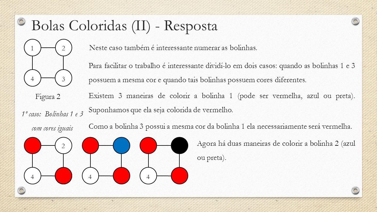 Bolas Coloridas (II) - Resposta Neste caso também é interessante numerar as bolinhas. Figura 2 12 3 4 Para facilitar o trabalho é interessante dividí-