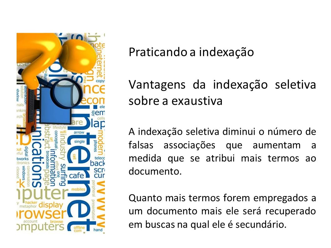 Praticando a indexação Princípio da especificidade Na indexação, utilizamos o termo que representa o documento de forma mais especifica.