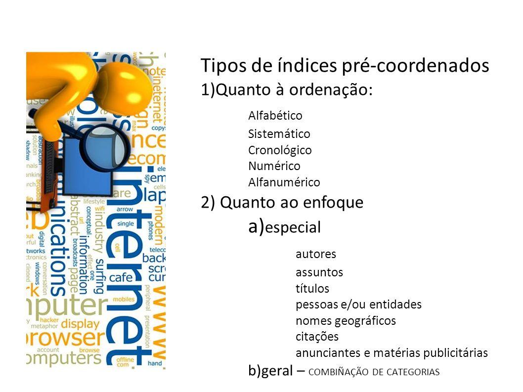 Índices pré-coordenados OBS: Nunca cofundir índice com sumário ou lista Índice deve ser sempre impresso no final do documento, com paginação consecutiva ou em volume separado.