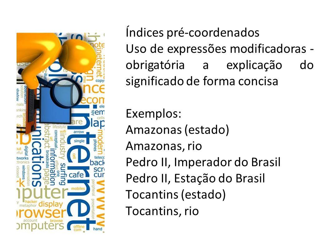 Índices pré-coordenados Uso de expressões modificadoras - obrigatória a explicação do significado de forma concisa Exemplos: Amazonas (estado) Amazona