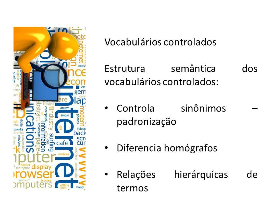Vocabulários controlados Principais tipos de vocabulários controlados: Classificações bibliográficas (Ex.