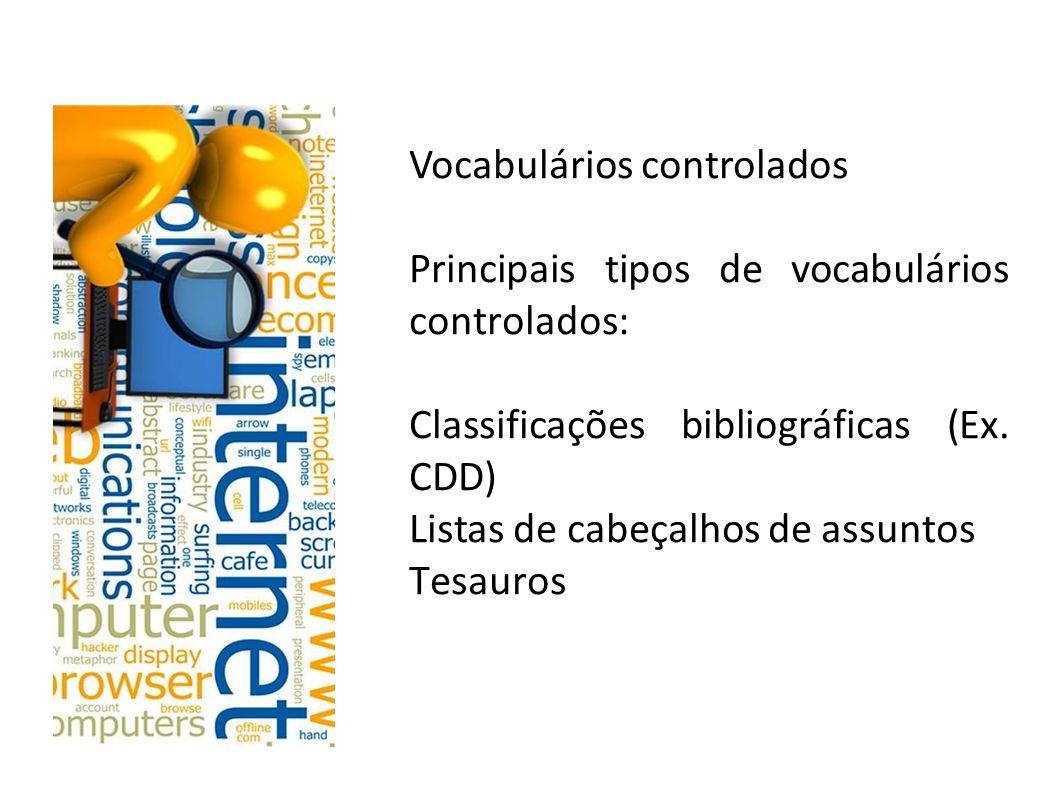 Vocabulários controlados Principais tipos de vocabulários controlados - similaridades: Apresentam os termos de modo alfabético e sistemático.