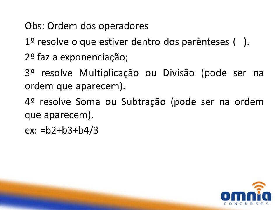 Obs: Ordem dos operadores 1º resolve o que estiver dentro dos parênteses ( ). 2º faz a exponenciação; 3º resolve Multiplicação ou Divisão (pode ser na