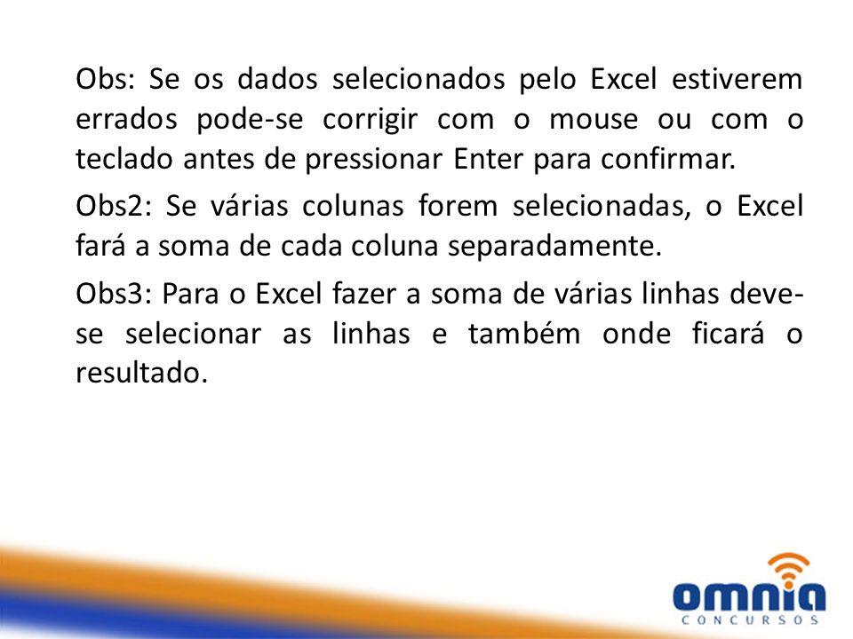 Obs: Se os dados selecionados pelo Excel estiverem errados pode-se corrigir com o mouse ou com o teclado antes de pressionar Enter para confirmar. Obs