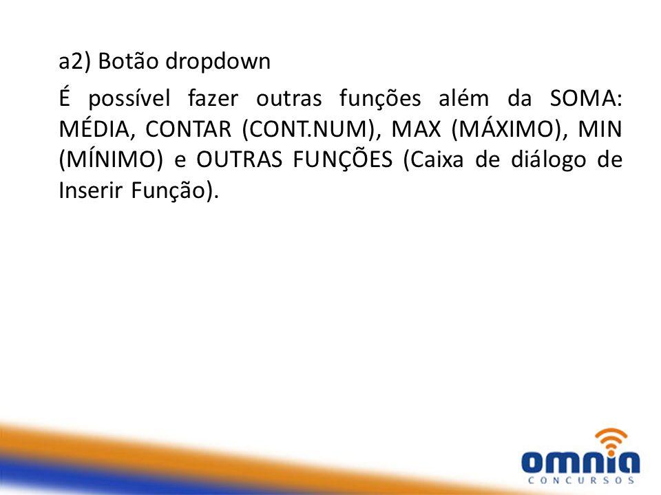 a2) Botão dropdown É possível fazer outras funções além da SOMA: MÉDIA, CONTAR (CONT.NUM), MAX (MÁXIMO), MIN (MÍNIMO) e OUTRAS FUNÇÕES (Caixa de diálo