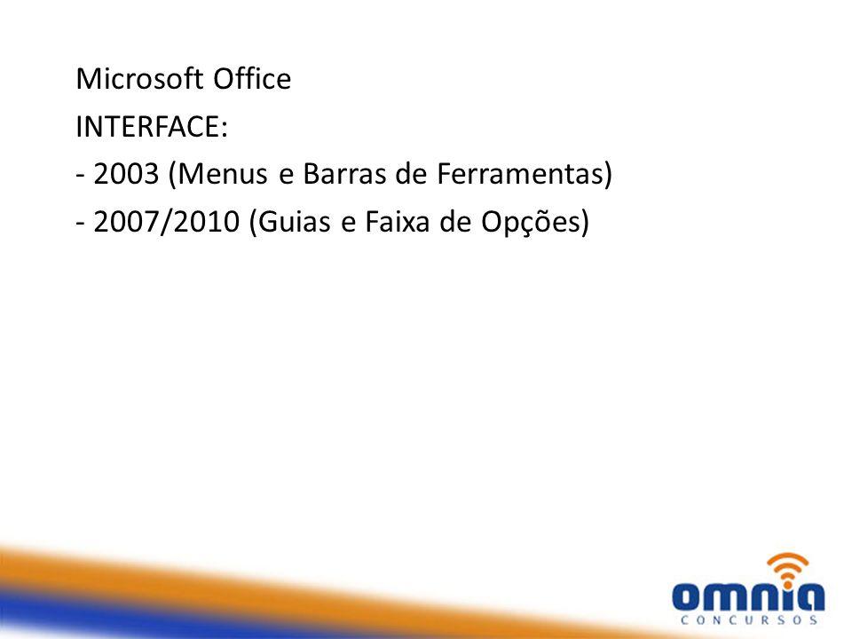 Microsoft Office INTERFACE: - 2003 (Menus e Barras de Ferramentas) - 2007/2010 (Guias e Faixa de Opções)