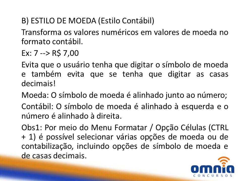B) ESTILO DE MOEDA (Estilo Contábil) Transforma os valores numéricos em valores de moeda no formato contábil. Ex: 7 --> R$ 7,00 Evita que o usuário te
