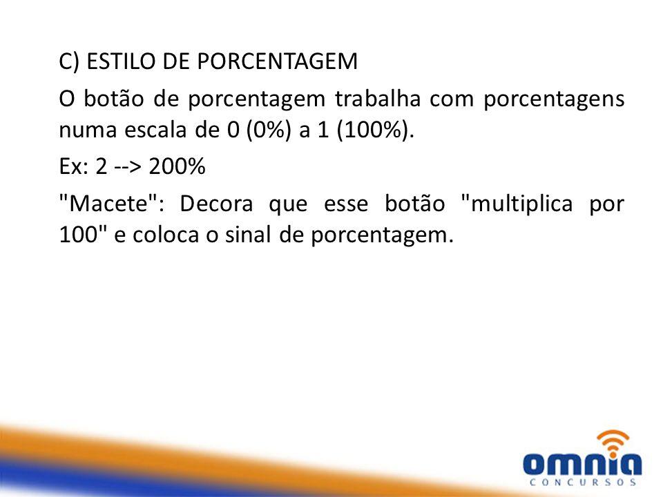 C) ESTILO DE PORCENTAGEM O botão de porcentagem trabalha com porcentagens numa escala de 0 (0%) a 1 (100%). Ex: 2 --> 200%