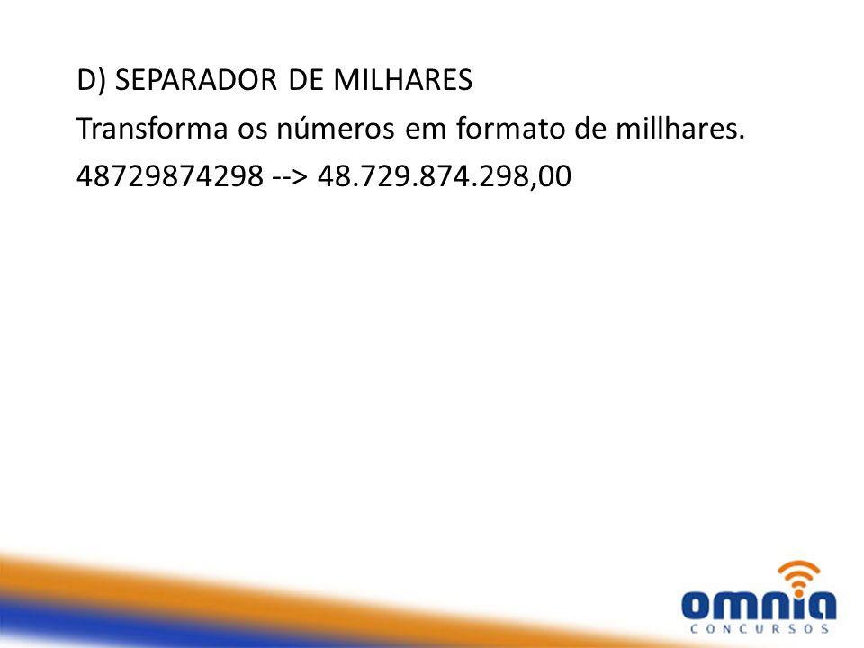 D) SEPARADOR DE MILHARES Transforma os números em formato de millhares. 48729874298 --> 48.729.874.298,00