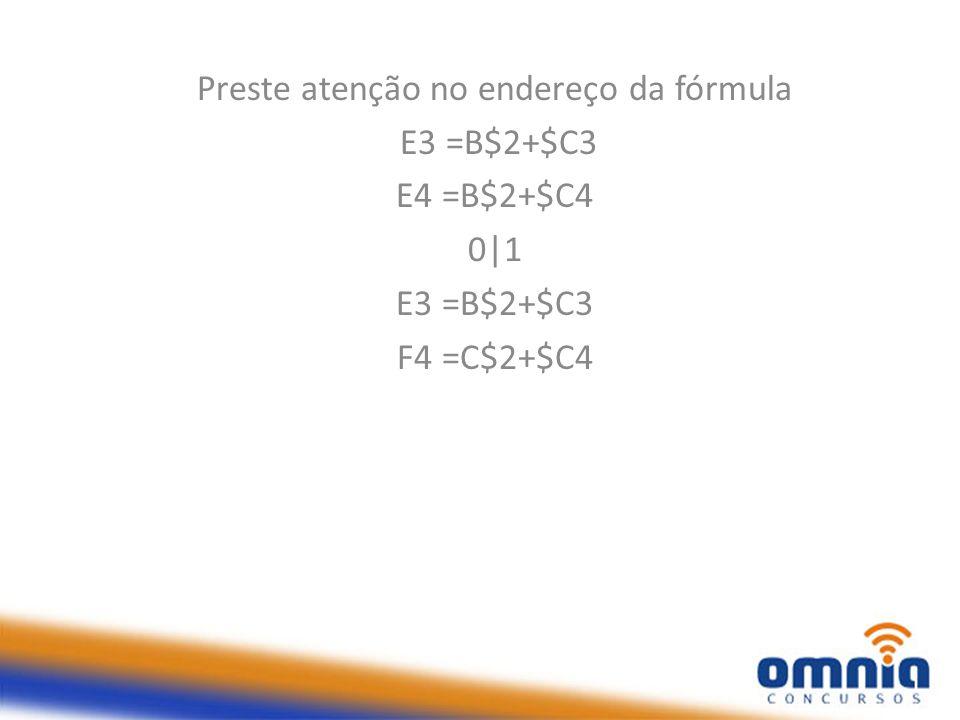 Preste atenção no endereço da fórmula E3 =B$2+$C3 E4 =B$2+$C4 0 1 E3 =B$2+$C3 F4 =C$2+$C4