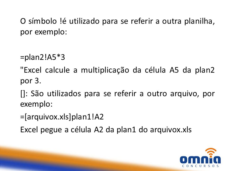 O símbolo !é utilizado para se referir a outra planilha, por exemplo: =plan2!A5*3