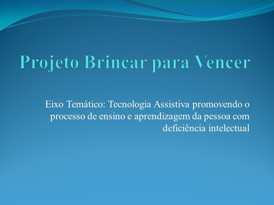 Eixo Temático: Tecnologia Assistiva promovendo o processo de ensino e aprendizagem da pessoa com deficiência intelectual
