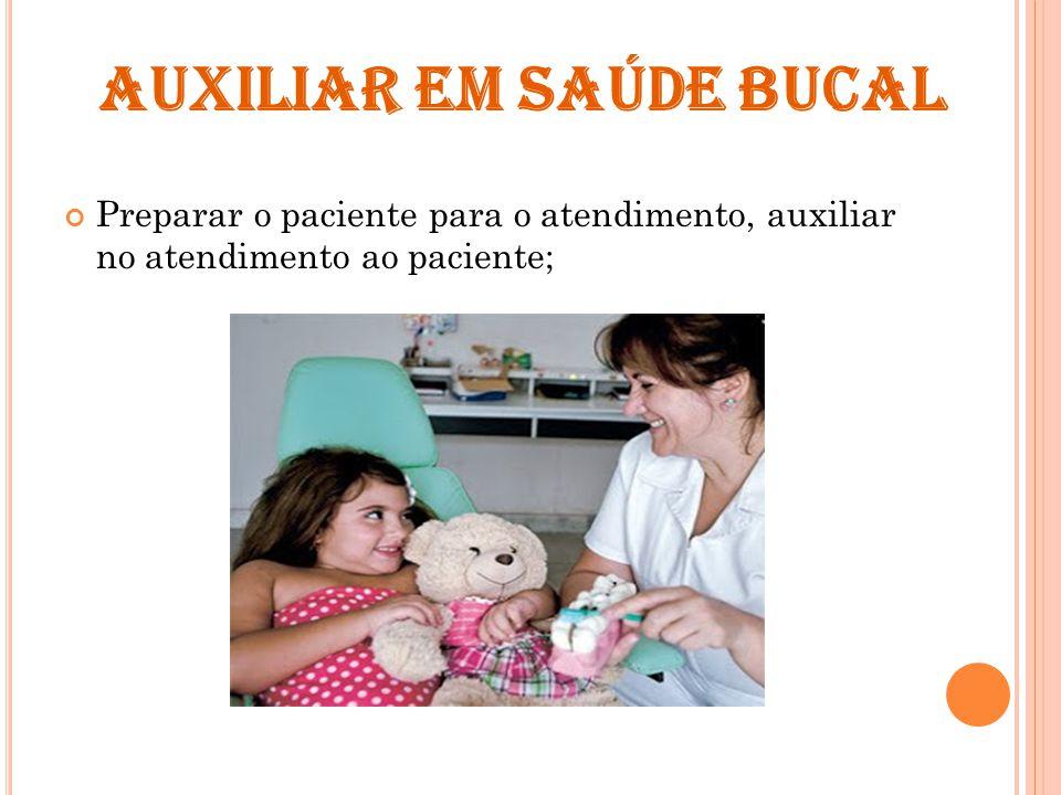 AUXILIAR EM SAÚDE BUCAL Preparar o paciente para o atendimento, auxiliar no atendimento ao paciente;