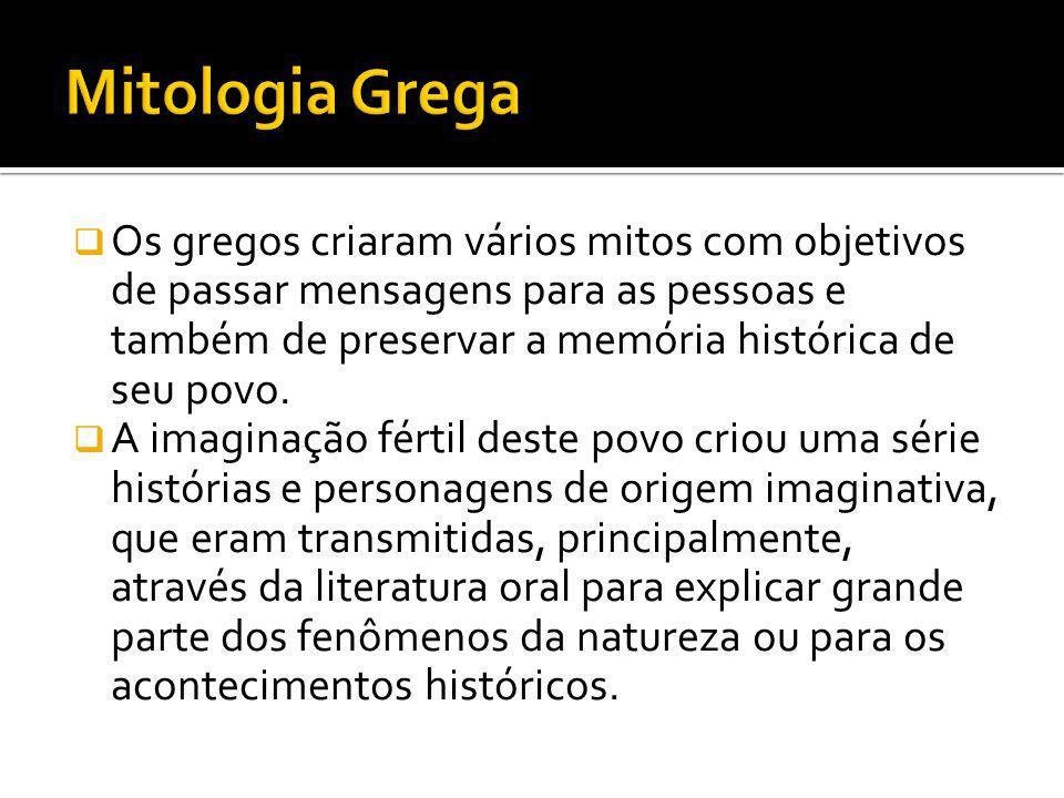  Os gregos criaram vários mitos com objetivos de passar mensagens para as pessoas e também de preservar a memória histórica de seu povo.