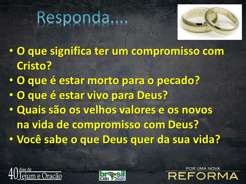 O que significa ter um compromisso com Cristo? O que significa ter um compromisso com Cristo? O que é estar morto para o pecado? O que é estar morto p