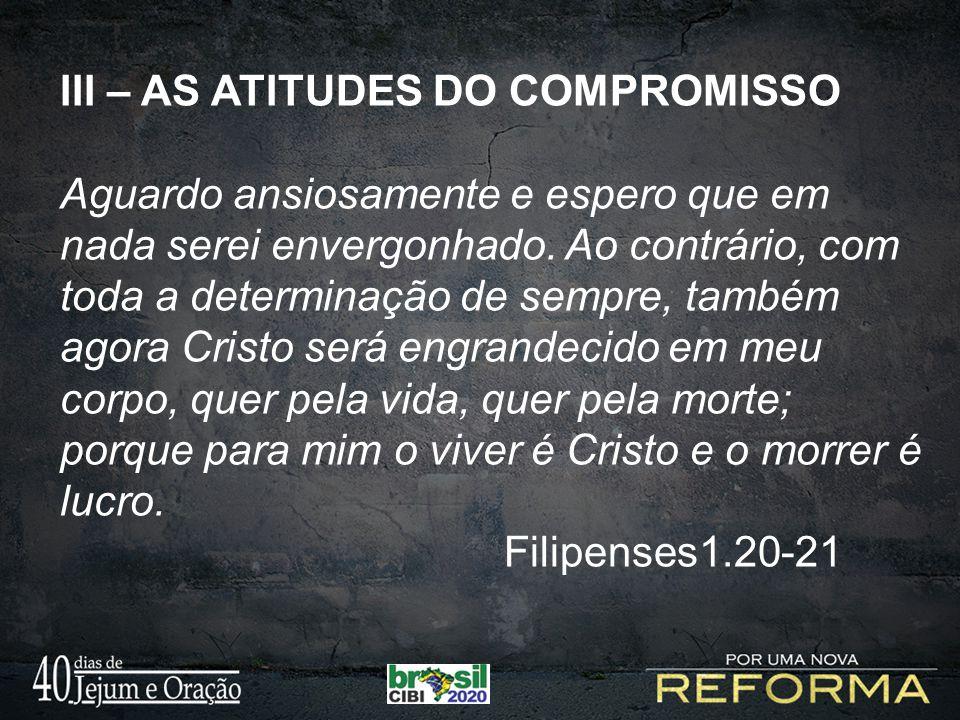 III – AS ATITUDES DO COMPROMISSO 1.Viver para Cristo.