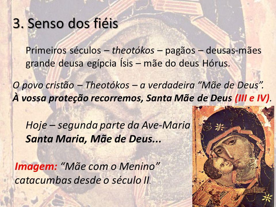 3. Senso dos fiéis Primeiros séculos – theotókos – pagãos – deusas-mães grande deusa egípcia Ísis – mãe do deus Hórus. O povo cristão – Theotókos – a
