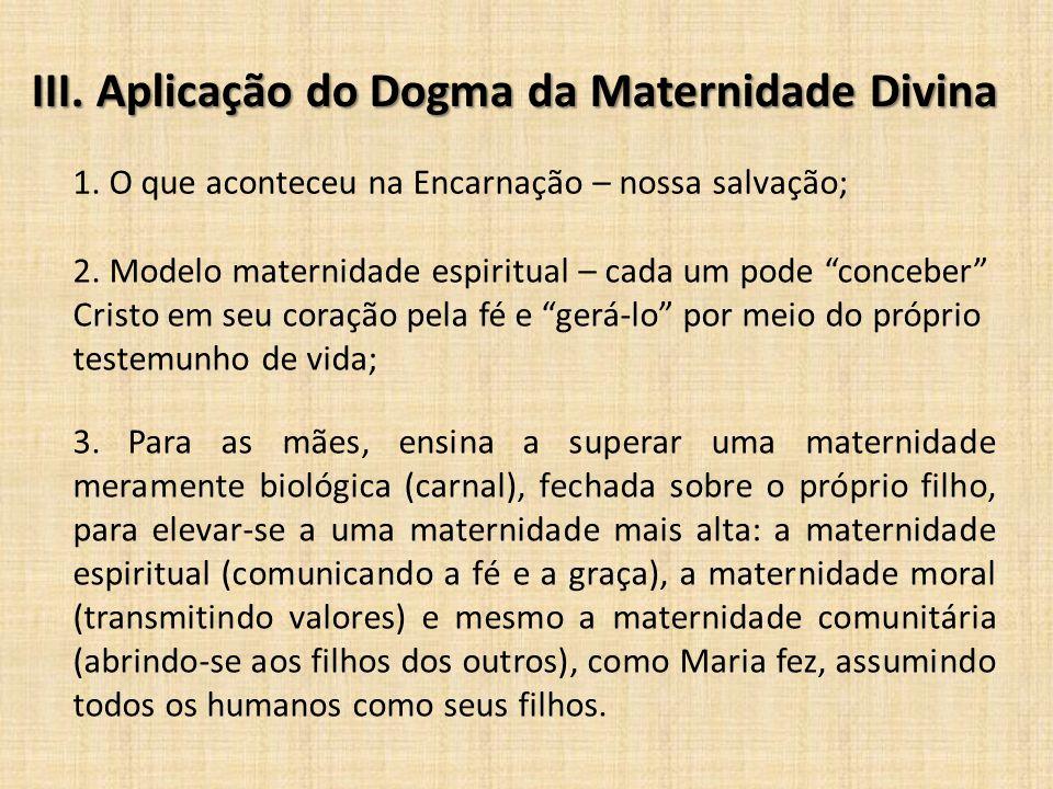 III.Aplicação do Dogma da Maternidade Divina III. Aplicação do Dogma da Maternidade Divina 1. O que aconteceu na Encarnação – nossa salvação; 2. Model