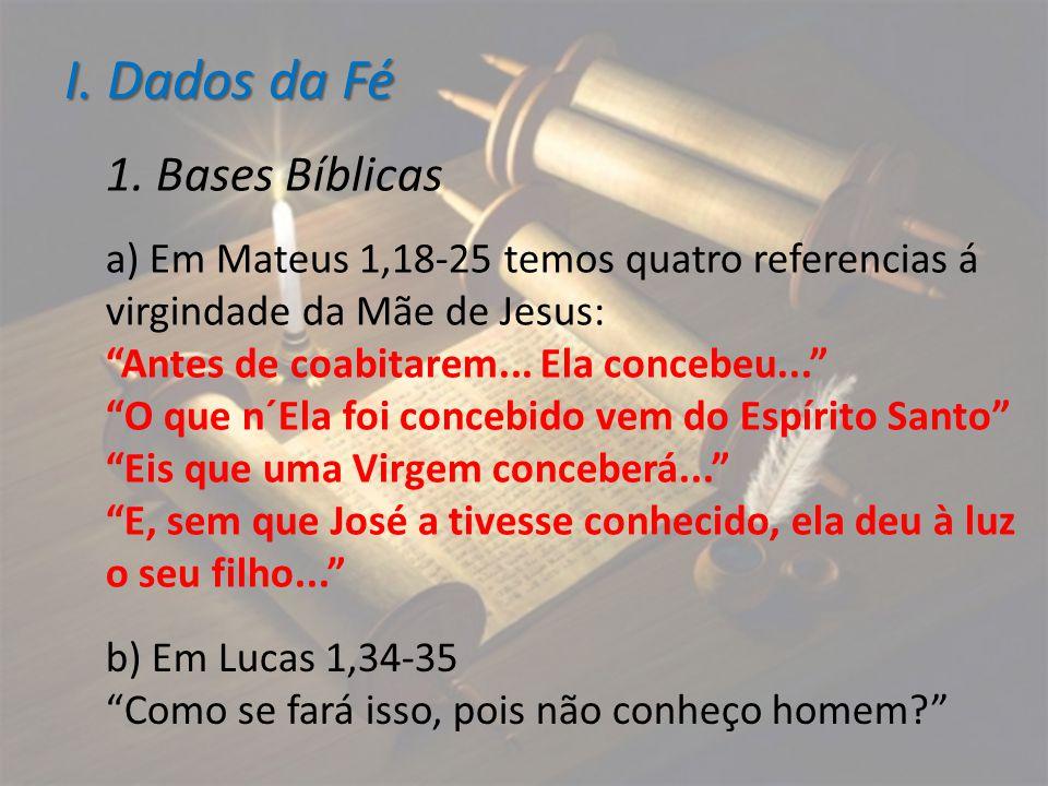 """I. Dados da Fé 1. Bases Bíblicas a) Em Mateus 1,18-25 temos quatro referencias á virgindade da Mãe de Jesus: """"Antes de coabitarem... Ela concebeu..."""""""