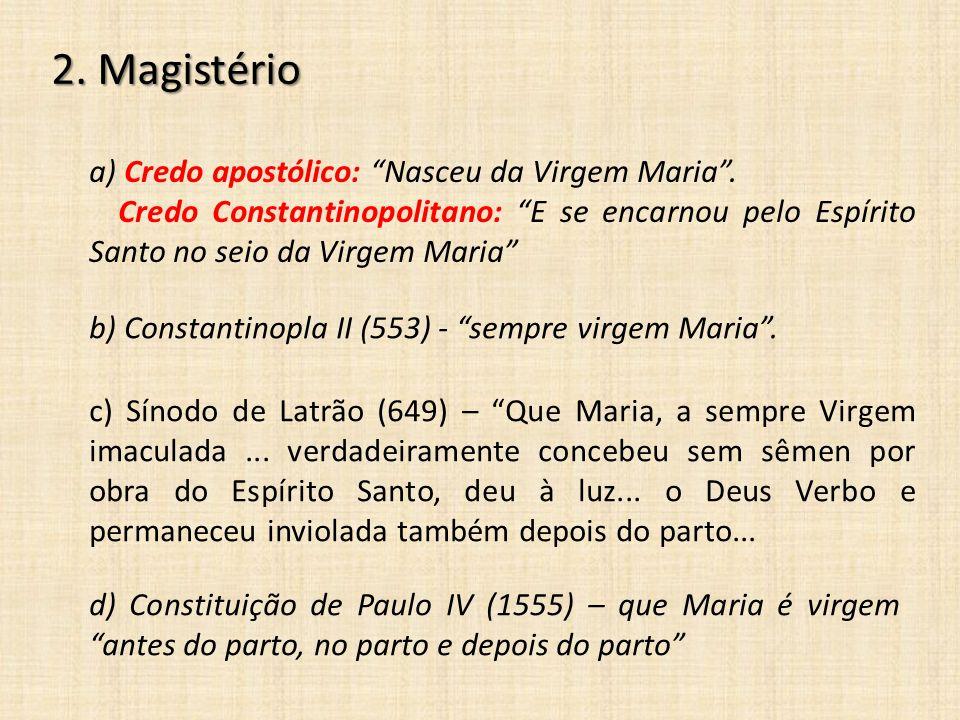 """2. Magistério a) Credo apostólico: """"Nasceu da Virgem Maria"""". Credo Constantinopolitano: """"E se encarnou pelo Espírito Santo no seio da Virgem Maria"""" b)"""